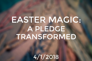 Easter Magic: A Pledge Transformed