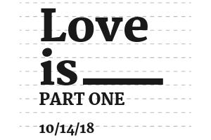 Love is _________: Part 1