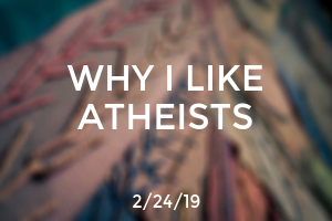 Why I Like Atheists