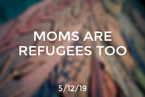 Refugees are Mothers Too